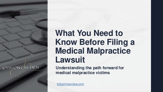 What You Need to Know Before Filing a Medical Malpractice Lawsuit billyjohnsonlaw.com Understanding the path forward for m...