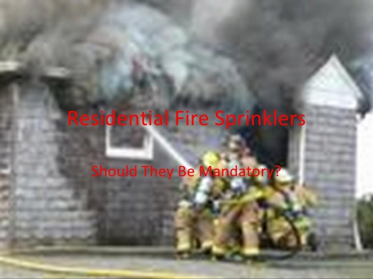Residential Fire Sprinklers Should They Be Mandatory?
