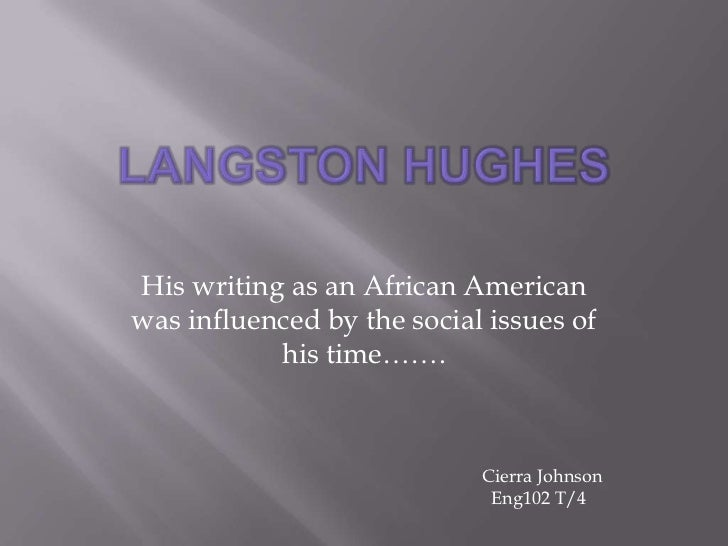 Langston Hughes<br />His writing as an African American was influenced by the social issues of his time…….<br />Cierra Joh...
