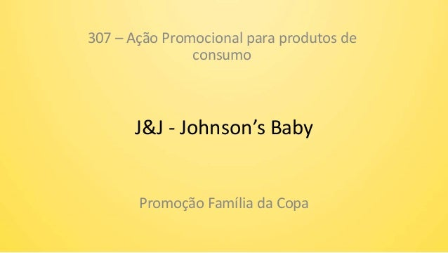 J&J - Johnson's Baby Promoção Família da Copa 307 – Ação Promocional para produtos de consumo