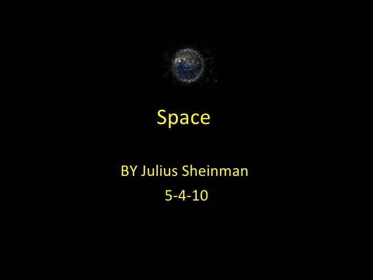 Space  BY Julius Sheinman  5-4-10