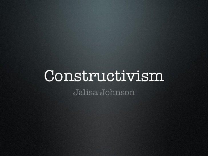 Constructivism   Jalisa Johnson