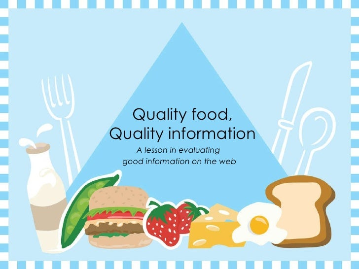 Quality food, Quality information A lesson in evaluating  good information on the web