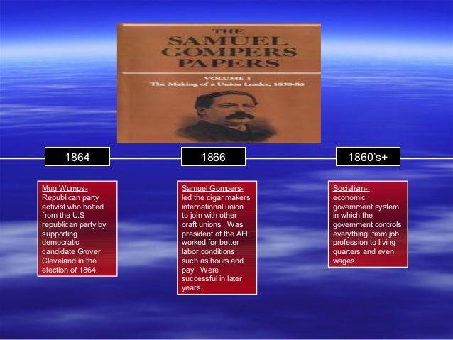 1864                 1866                  1860's+Mug Wumps-            Samuel Gompers-        Socialism-Republican party ...