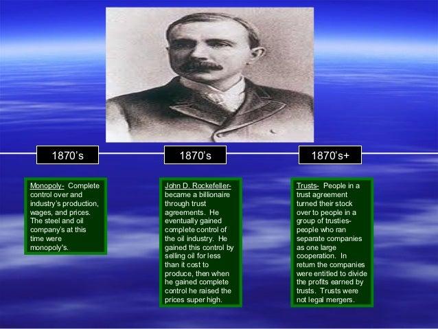 1870's                 1870's                   1870's+Monopoly- Complete       John D. Rockefeller-     Trusts- People in...