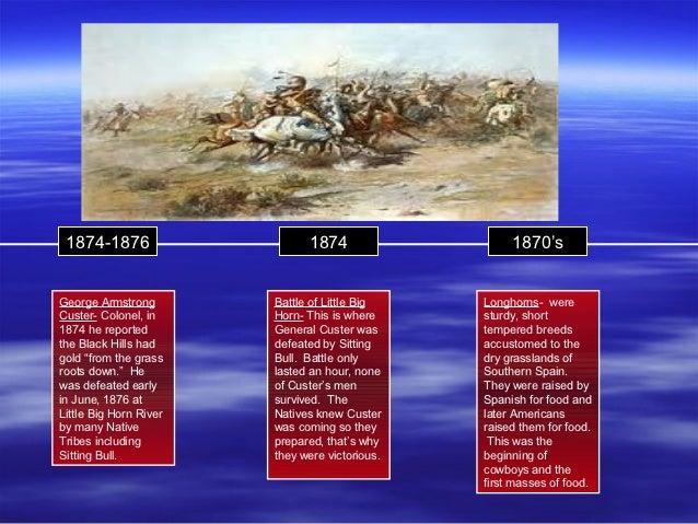 1874-1876                    1874                   1870'sGeorge Armstrong        Battle of Little Big    Longhorns- wereC...