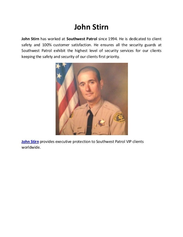 John Stirn John Stirn has worked at Southwest Patrol since 1994. He is dedicated to client safety and 100% customer satisf...