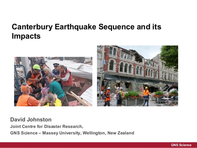 Canterbury Earthquake Sequence and itsImpactsDavid JohnstonJoint Centre for Disaster Research,GNS Science – Massey Univers...