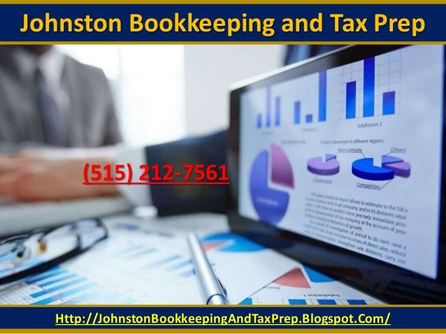 Johnston Bookkeeping and Tax Prep Http://JohnstonBookkeepingAndTaxPrep.Blogspot.Com/ (515) 212-7561