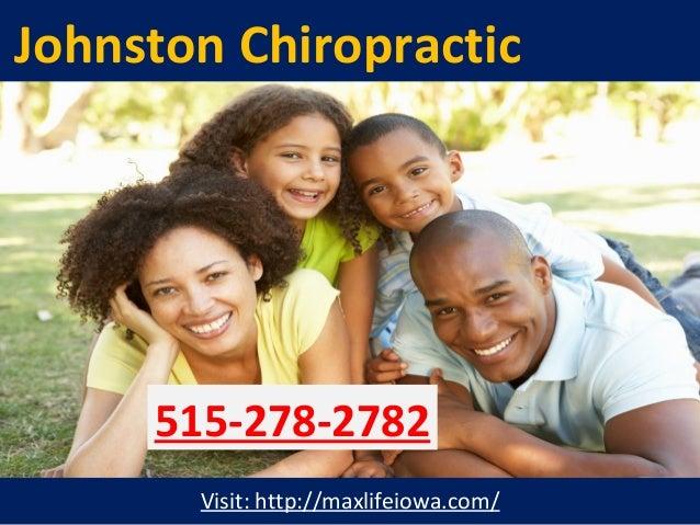 Johnston Chiropractic Visit: http://maxlifeiowa.com/ 515-278-2782