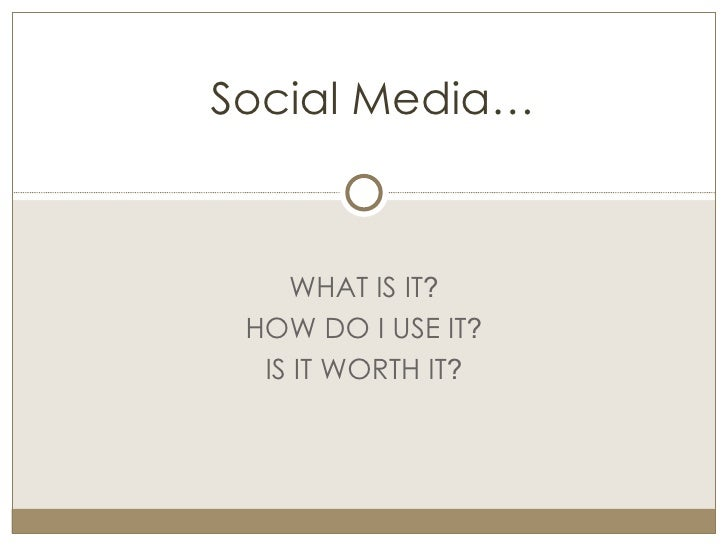 WHAT IS IT ? HOW DO I USE IT ? IS IT WORTH IT ? Social Media…