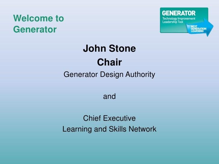 Welcome to Generator                John Stone                 Chair          Generator Design Authority                  ...