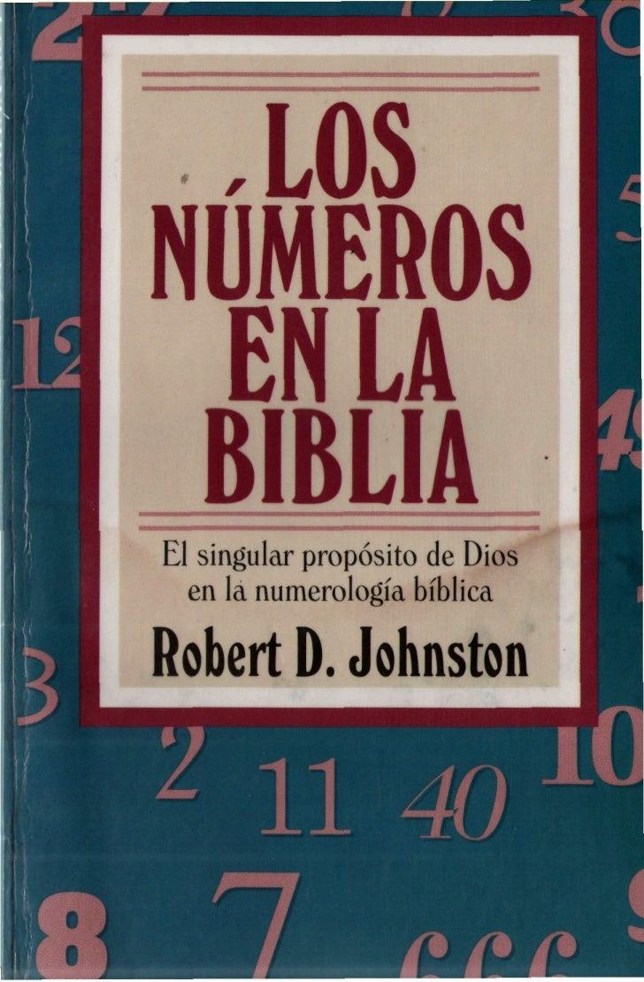 ,LOSNÚMEROS   EN LA= BIBLIAEl singular propósito de Dios  en la numerología bíblicaRobert D. Johnston
