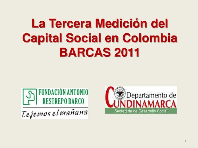 1 La Tercera Medición del Capital Social en Colombia BARCAS 2011