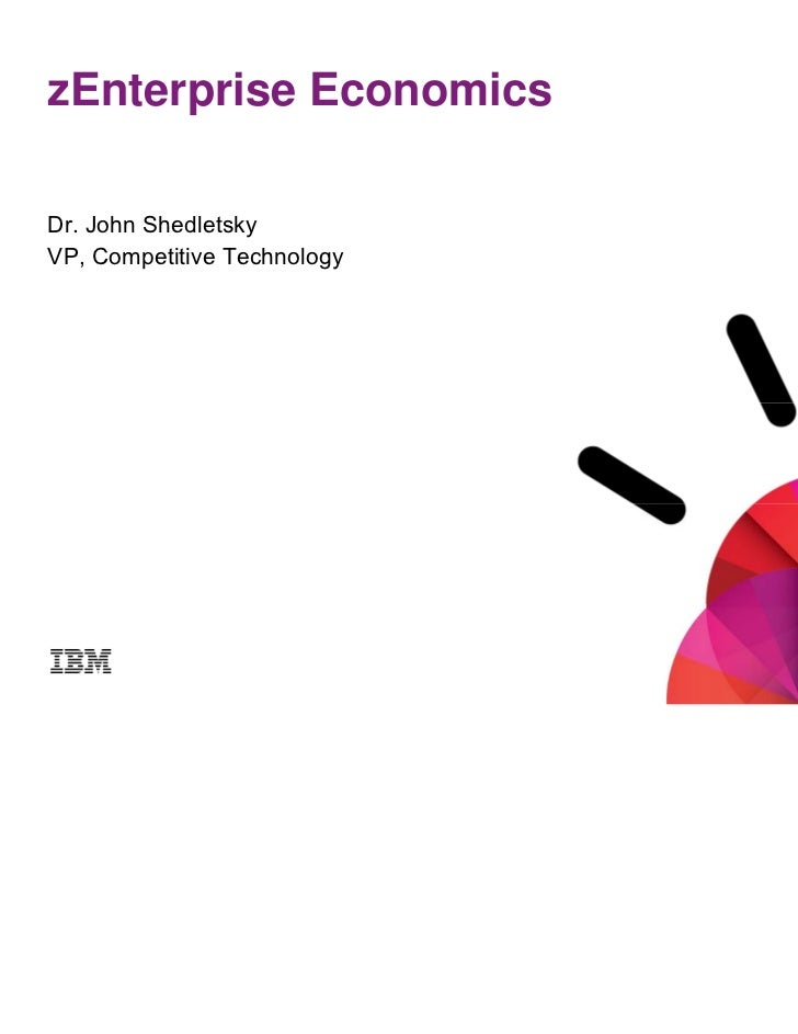zEnterprise EconomicsDr. John ShedletskyVP, Competitive Technology