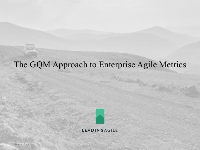 © 2012 Fiserv, Inc. or its affiliates. The GQM Approach to Enterprise Agile Metrics Version 1.42