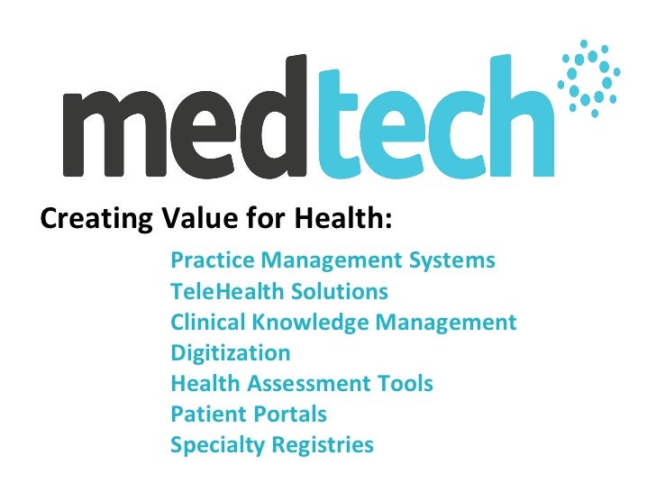 Creating Value for Health:         Practice Management Systems         TeleHealth Solutions         Clinical Knowledge Man...