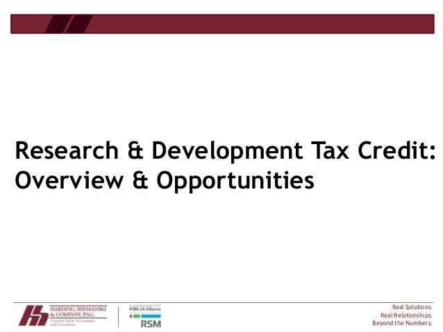 Real Solutions. Real Relationships. Beyond the Numbers. Research & Development Tax Credit: Overview & Opportunities