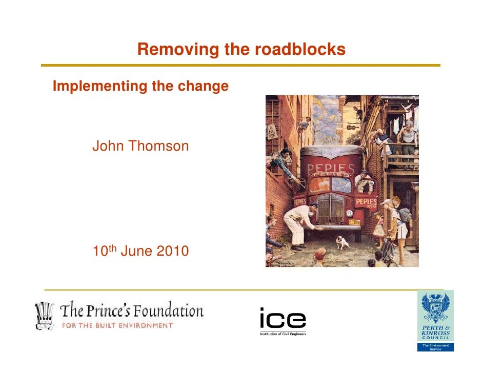 Removing the roadblocks  Implementing the change         John Thomson          10th June 2010