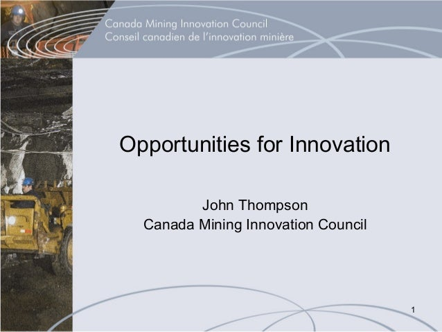 Opportunities for Innovation         John Thompson  Canada Mining Innovation Council                                     1