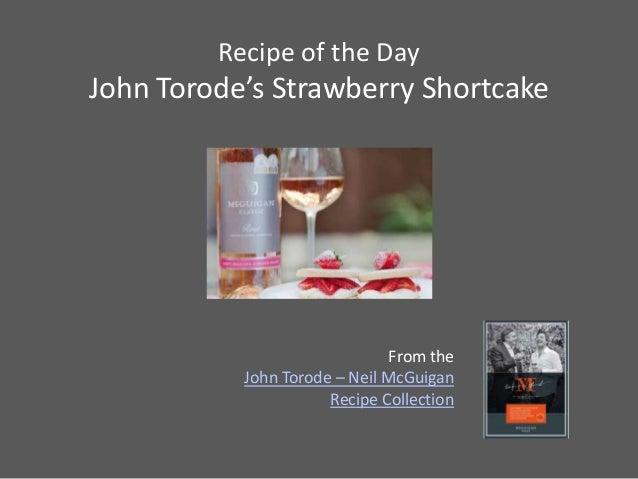 Recipe of the DayJohn Torode's Strawberry Shortcake                               From the           John Torode – Neil Mc...