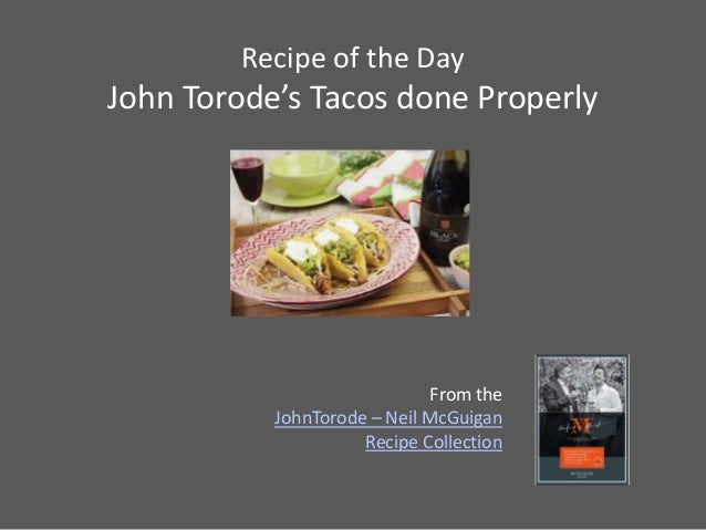 Recipe of the DayJohn Torode's Tacos done Properly                              From the           JohnTorode – Neil McGui...