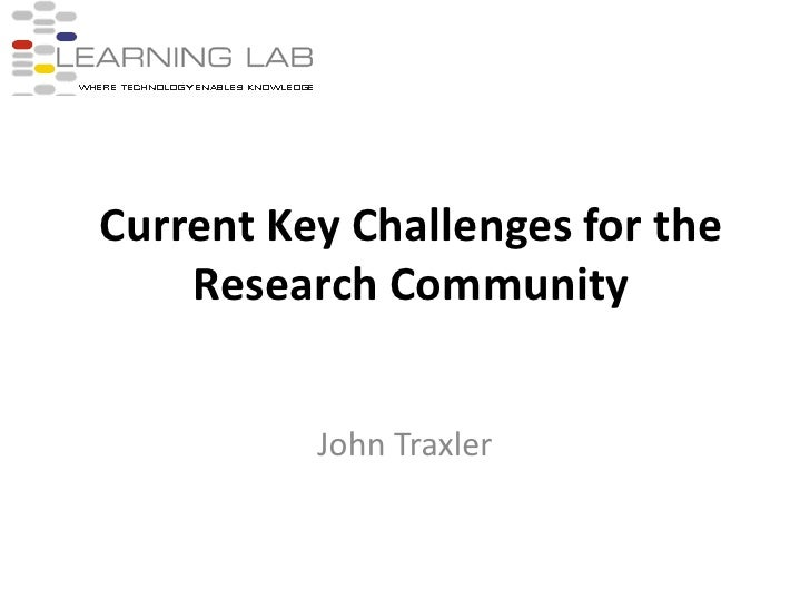Current Key Challenges for the Research Community<br />John Traxler<br />