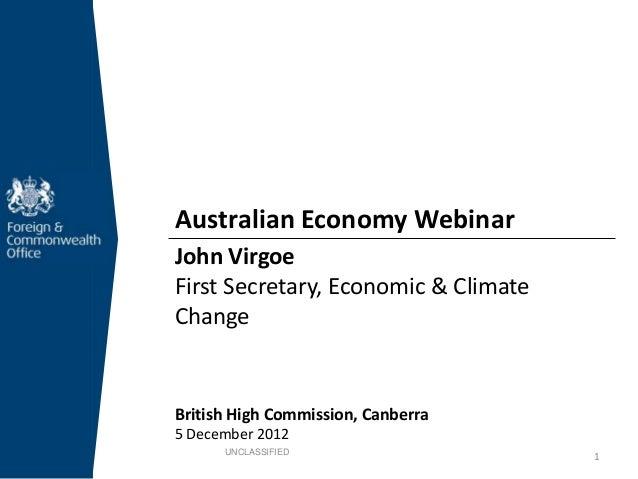 Australian Economy WebinarJohn VirgoeFirst Secretary, Economic & ClimateChangeBritish High Commission, Canberra5 December ...