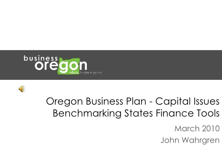 Oregon Business Plan - Capital Issues  Benchmarking States Finance Tools<br />March 2010<br />John Wahrgren<br />