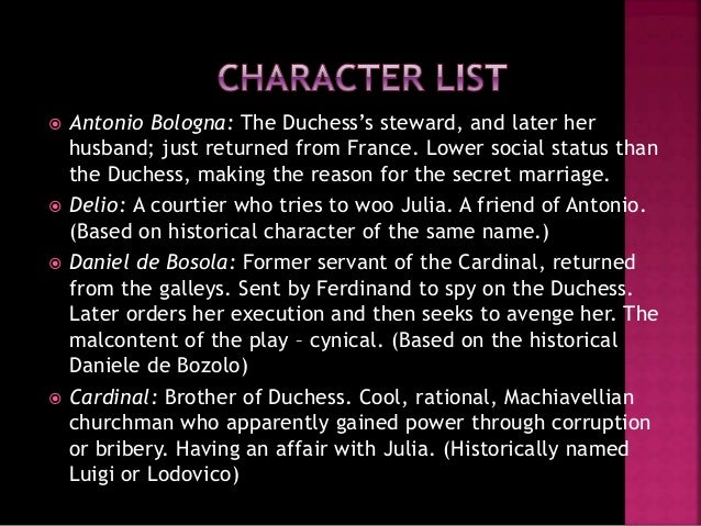 the character of bosola as the malcontent in the duchess of malfi Character breakdown 9 about the real duchess of malfi 10  , the duchess of malfi  ferdinand recommends bosola to the duchess as the provisor of her horse and.