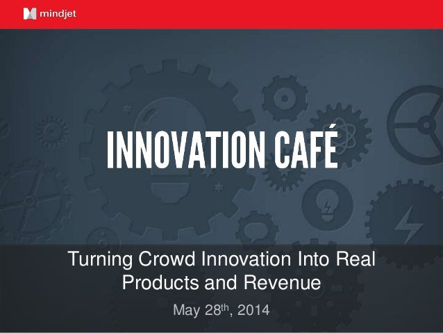 May 28th, 2014 Turning Crowd Innovation Into Real Products and Revenue