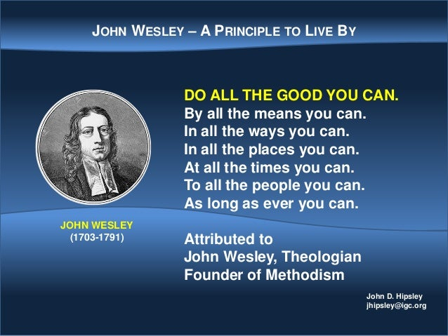 John D. Hipsley jhipsley@igc.org DO ALL THE GOOD YOU CAN. By all the means you can. In all the ways you can. In all the pl...