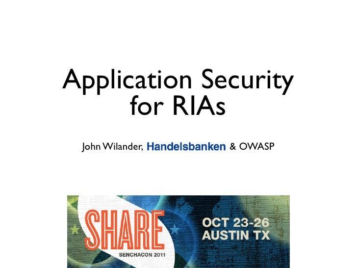 Application Security      for RIAs John Wilander,   & OWASP