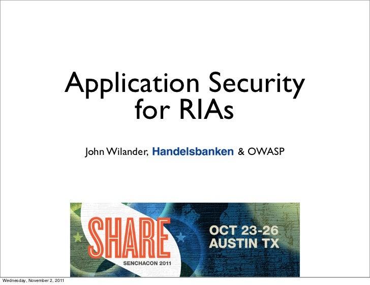 Application Security                                    for RIAs                               John Wilander,   & OWASPWed...