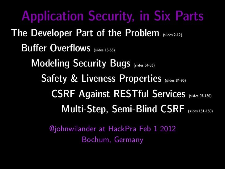Application Security, in Six PartsThe Developer Part of the Problem                     (slides 2-12)  Buffer Overflows    (...