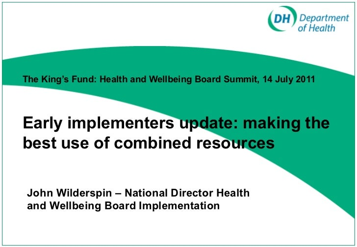 John Wilderspin – National Director Health and Wellbeing Board Implementation  The King's Fund: Health and Wellbeing Board...