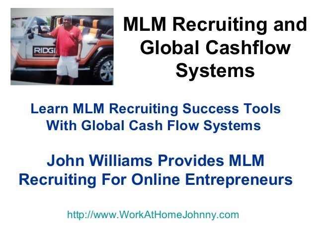 Learn MLM Recruiting Success Tools With Global Cash Flow Systems John Williams Provides MLM Recruiting For Online Entrepre...