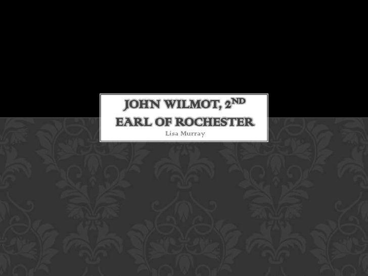JOHN WILMOT, 2NDEARL OF ROCHESTER      Lisa Murray