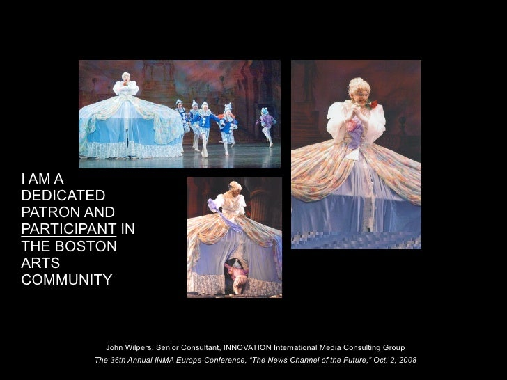 I AM A DEDICATED PATRON AND PARTICIPANT IN THE BOSTON ARTS COMMUNITY               John Wilpers, Senior Consultant, INNOVA...