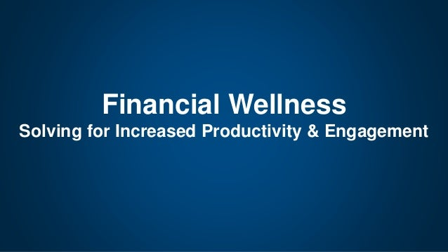 Financial Wellness Solving for Increased Productivity & Engagement