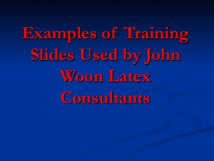 Examples of Training  Slides Used by John      Woon Latex      Consultants
