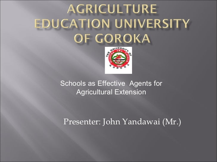 Presenter: John Yandawai (Mr.) Schools as Effective  Agents for Agricultural Extension