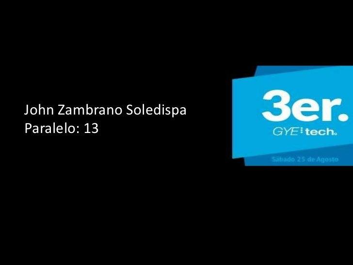 John Zambrano SoledispaParalelo: 13