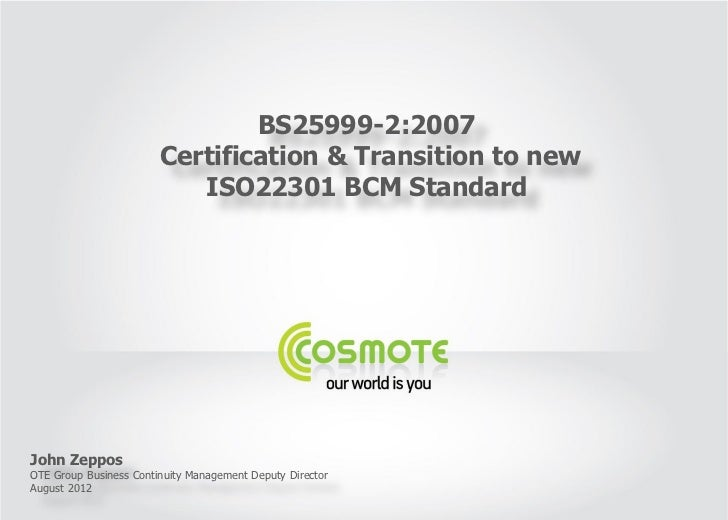 BS25999-2:2007                        Certification & Transition to new                           ISO22301 BCM StandardJoh...