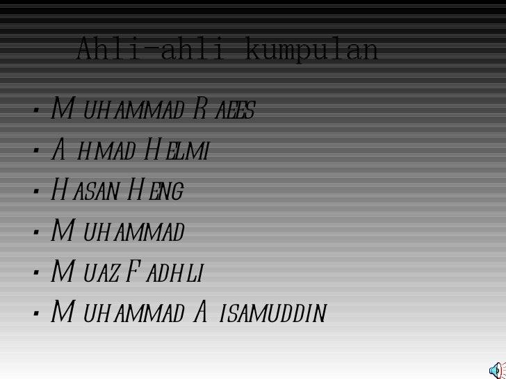 Ahli-ahli kumpulan•   M uhammad R aees•   A hmad H elmi•   H asan H eng•   M uhammad•   M uaz F adhli•   M uhammad A isamu...