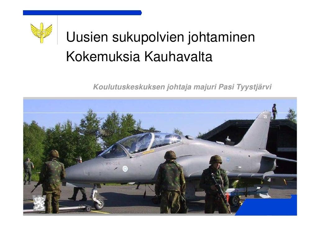 Uusien sukupolvien johtaminenKokemuksia Kauhavalta    Koulutuskeskuksen johtaja majuri Pasi Tyystjärvi