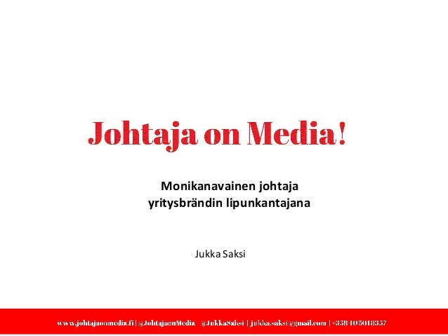 Jukka Saksi Monikanavainen johtaja yritysbrändin lipunkantajana