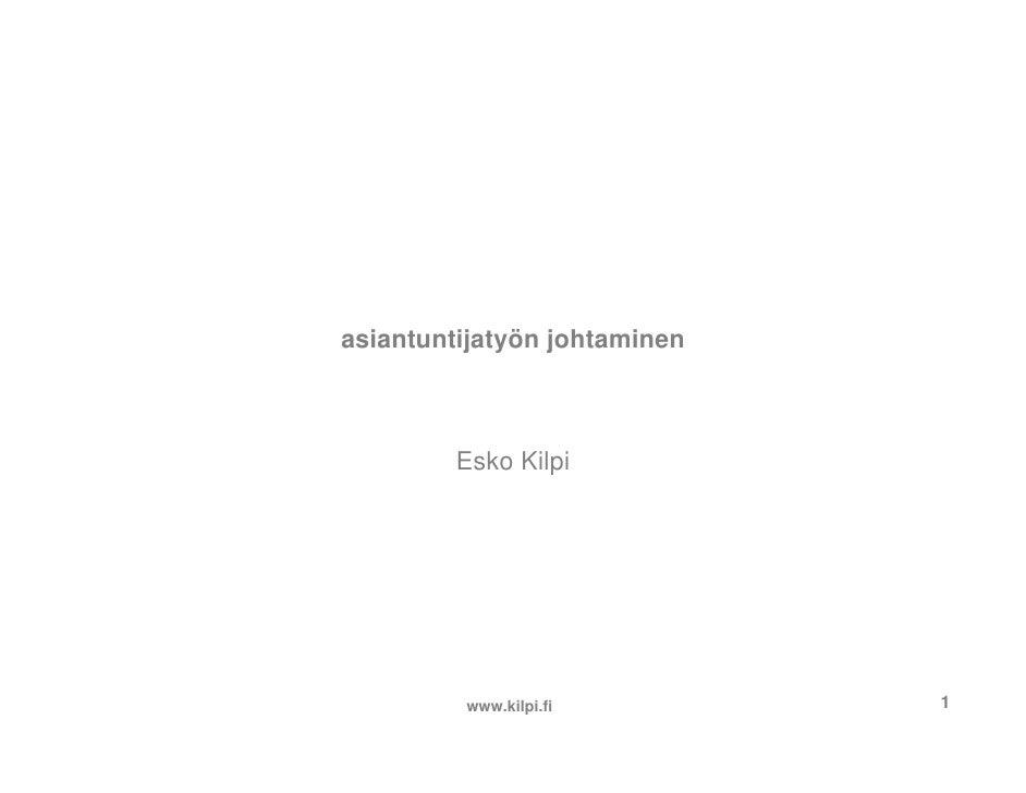 asiantuntijatyön johtaminen             Esko Kilpi              www.kilpi.fi         1