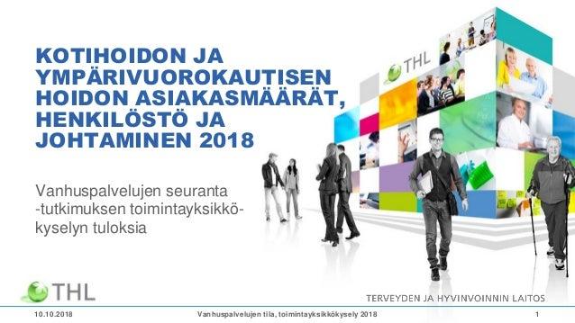 KOTIHOIDON JA YMPÄRIVUOROKAUTISEN HOIDON ASIAKASMÄÄRÄT, HENKILÖSTÖ JA JOHTAMINEN 2018 Vanhuspalvelujen seuranta -tutkimuks...