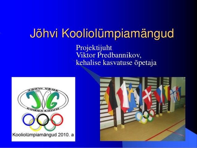 Jõhvi Kooliolümpiamängud Projektijuht Viktor Predbannikov, kehalise kasvatuse õpetaja